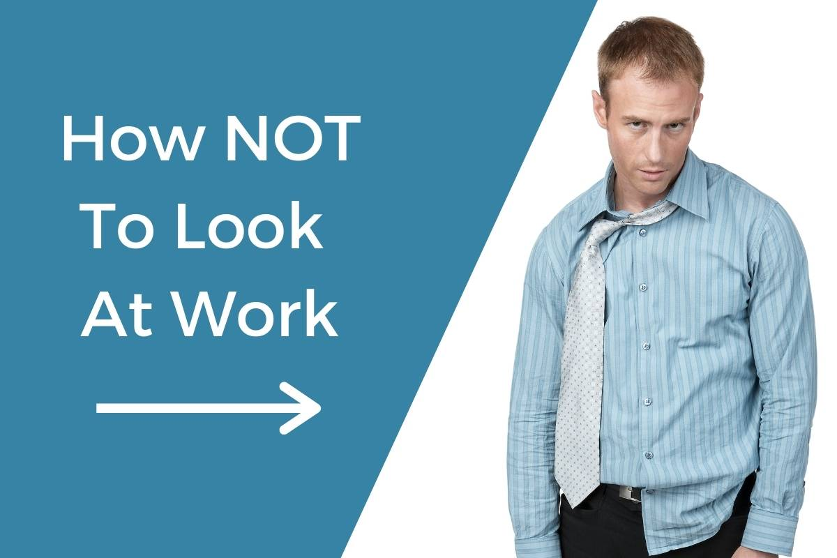 How NOT To Look At Work beside a picture of a man who did NOT avoid having a sloppy appearance at work. His clothes are a mess.